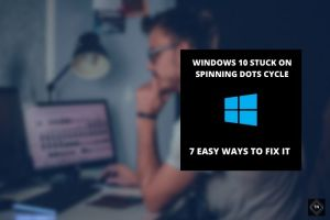 Windows 10 Won't Boot | Stuck At Spinning Dots Circle |7 Easy Ways To Fix