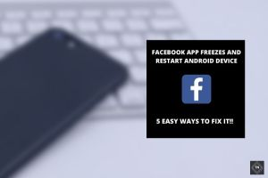 Facebook App Freezes And Restart Android Phone | 5 Ways To Fix It