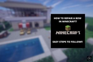 How To Repair A Bow In Minecraft   Easy Steps To Follow