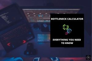 Bottleneck Calculator | Everything You Need To Know