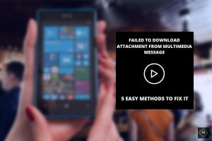 Failed To Download Attachment From Multimedia Message | 5 Methods To Fix