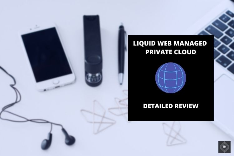 Liquid Web Managed Private Cloud Review