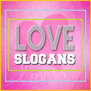 FAMOUS SLOGANS ON LOVE