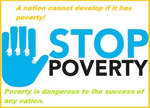Poverty is dangerous to the success of any nation.