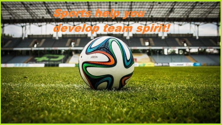 Sports help you develop team spirit!