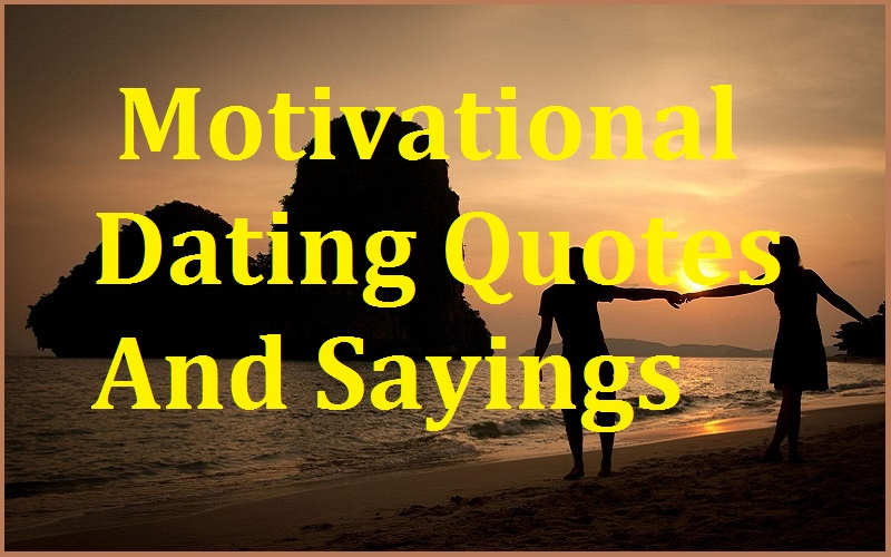 Best and Catchy Famous Motivational Dating Quotes And Sayings