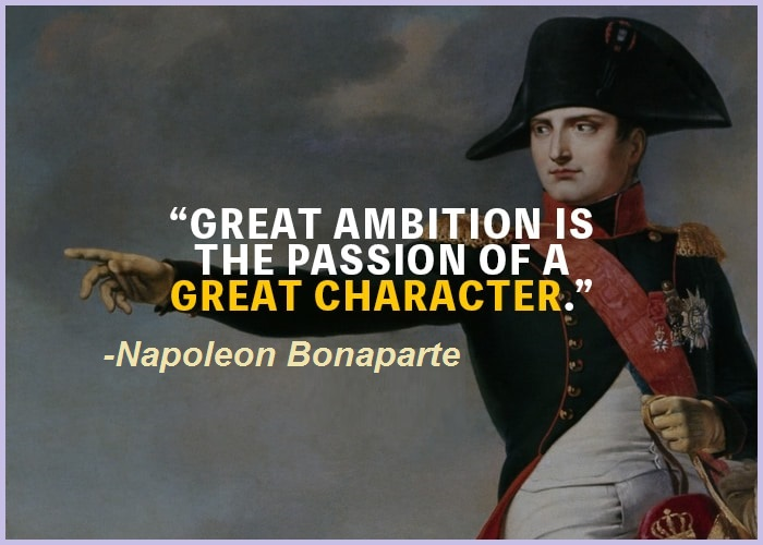 Great ambition is the passion of a great character.