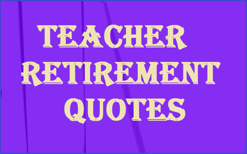 Motivational Teacher Retirement Quotes