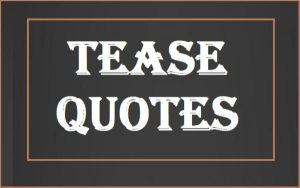 Motivational Tease Quotes And Sayings