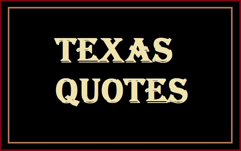 Motivational Texas Quotes And Sayings