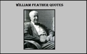 Motivational William Feather Quotes And Sayings