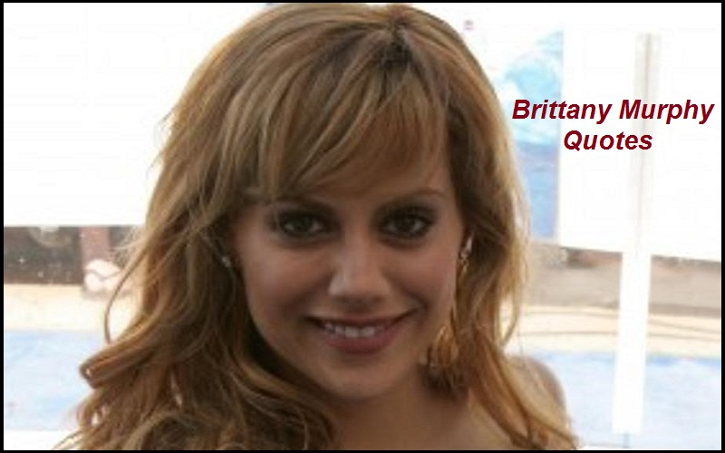 Brittany Murphy Quotes And Sayings