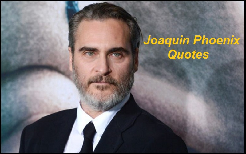Inspirational Joaquin Phoenix Quotes