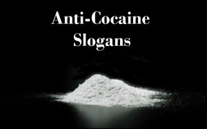 Famous Anti-Cocaine Slogans And Sayings