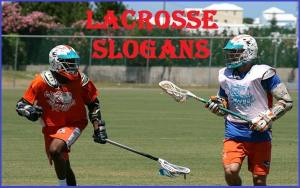 Famous Lacrosse Slogans And Sayings