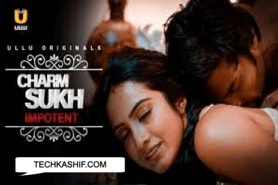 Charmsukh Impotent Web Series (2021) Ullu: Cast, All Episodes Online, Watch Online