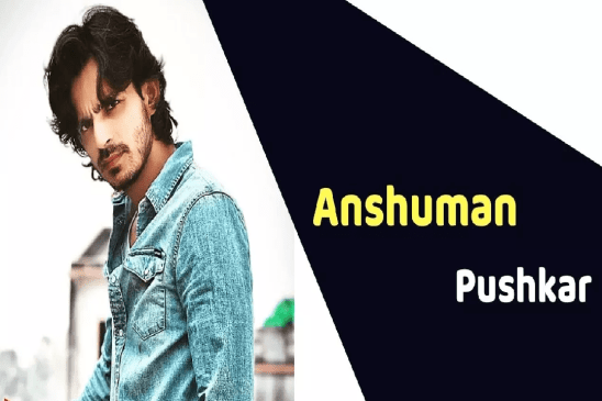 Anshuman Pushkar (Actor) Height, Weight, Age, Affairs, Biography & More