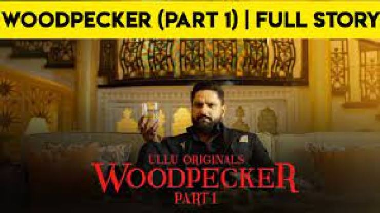 Woodpecker Part 1 Ullu Web Series |  Cast, Wiki, actress, release date, download, watch all episodes online for free