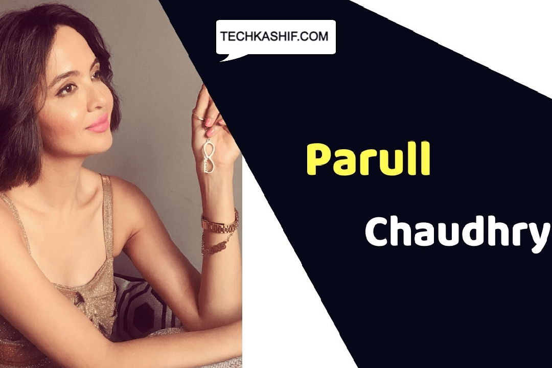 Parull Chaudhry (Actress) Height, Weight, Age, Affairs, Biography & More