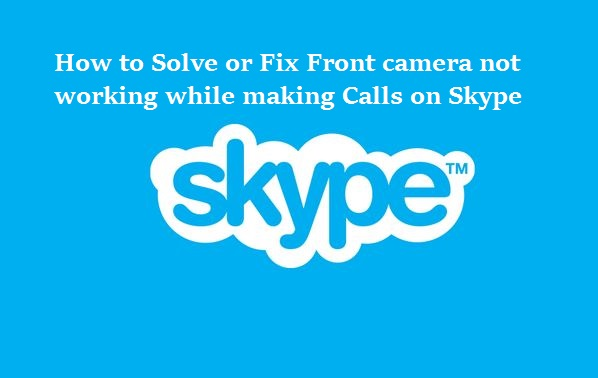 How to fix Front camera not working while Skype call in