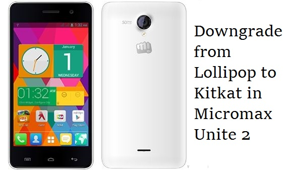 How to downgrade to Kitkat from Lollipop on Micromax Unite 2