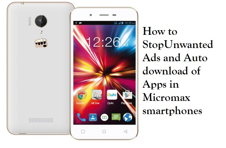 How to Stop Auto download of Apps and Ads on Micromax