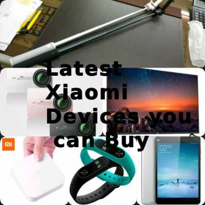Latest Xiaomi Devices you can buy