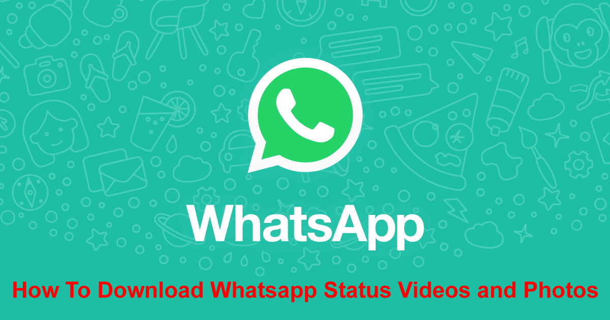 How To Save/Download Whatsapp Status Videos and Photos