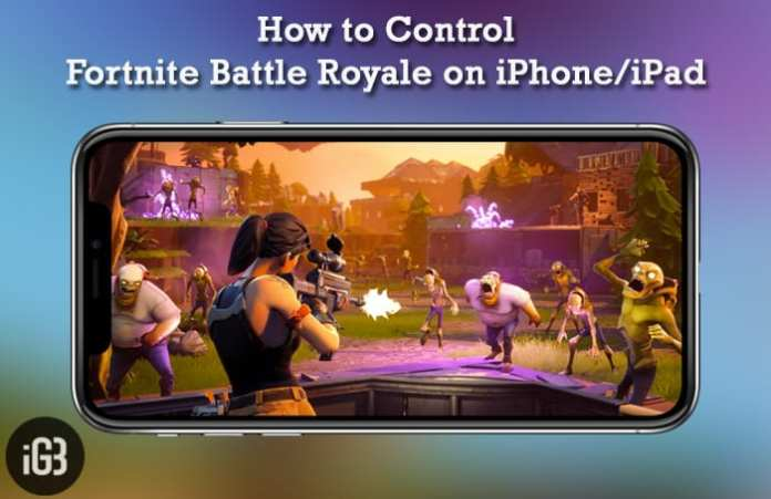 How to Control Fortnite Battle Royale on iPhone and iPad