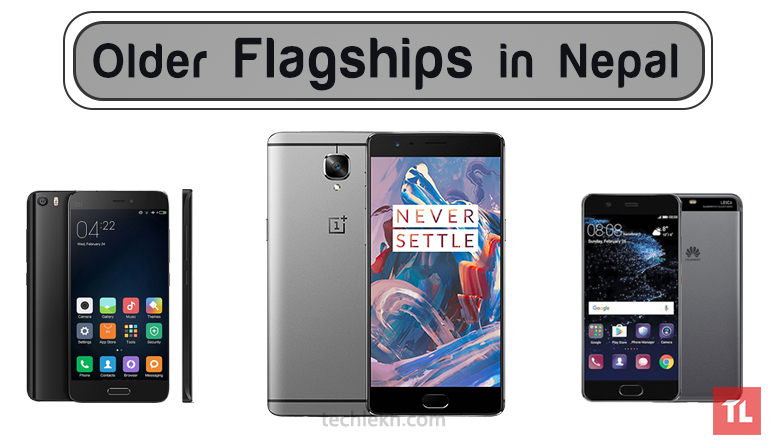 Older Flagship Phones that are Still Good in Nepal | 2018