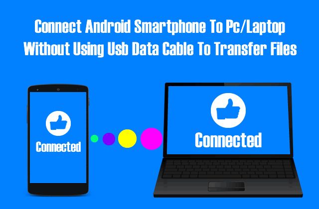 How to Connect Your Android Smartphone To Pc/Laptop Without USB Data Cable To Transfer Files