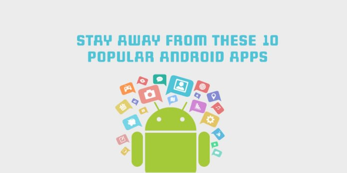 Be alert before using these 10 popular Android apps