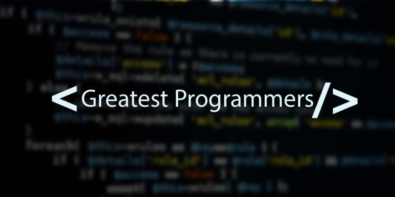 13 Greatest Programmers Of All Time Who Help To Shape The IT World