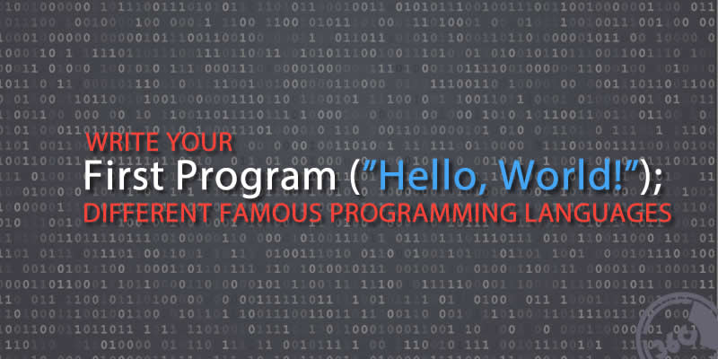 "Write Your First Program, ""Hello World"" In 20 Different Famous Programming Languages"