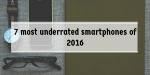7 Most Underrated Smartphones of 2016
