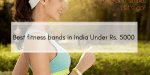 5 Best Fitness Bands Under Rs. 5000 in India | 2020