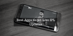 5 Best Apps to watch IPL Live or Get Live Updates on your Phone