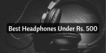 7 Best Headphones Under Rs. 500 in India