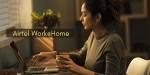Airtel launches 'Work@Home' solution to enable office like experience at home