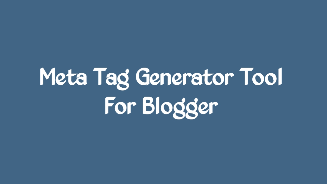 blogger meta tags generator, blog description generator, Meta Tag Generator For Blogger, meta tag generator tool for blogger, blogger meta tag generator, meta tags generator tool,