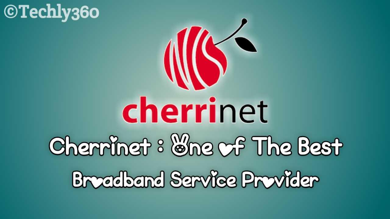 Cherrinet : Unlimited GB & High Speed Broadband Service Provider