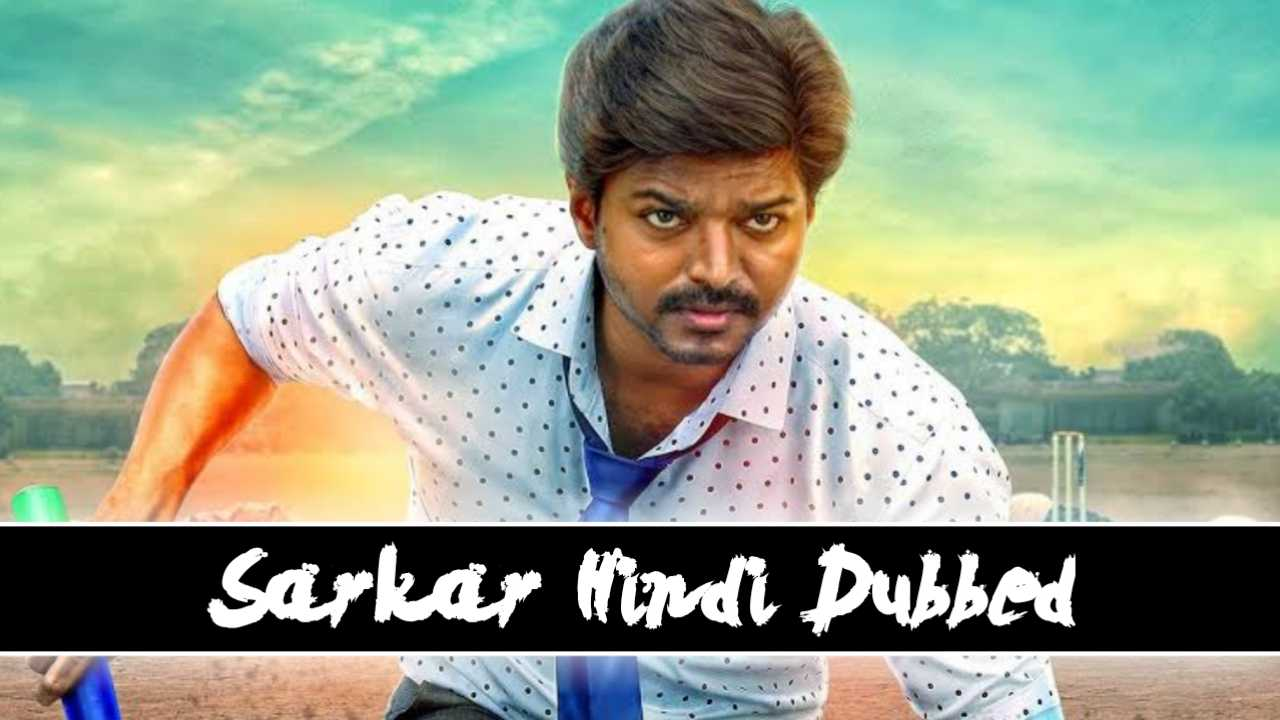 Sarkar South Movie Hindi Dubbed Download, Sarkar in Hindi Dubbed Download, Sarkar Tamil Dubbed Download, Sarkar Thalapati Vijay In Hindi Movie Download
