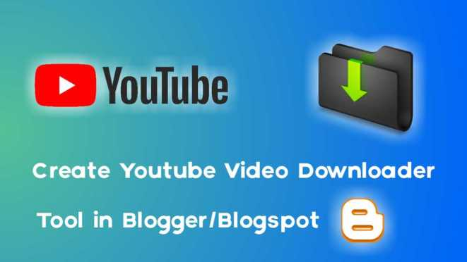 Youtube Video Downloader Script for Blogger & Blogspot, Create Youtube Video Downloader Tool in Blogger