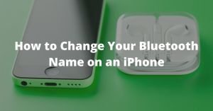 How to Change Your Bluetooth Name on an iPhone