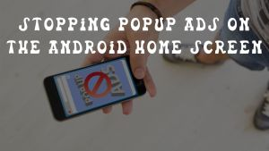 Stopping popup ads on the android home screen