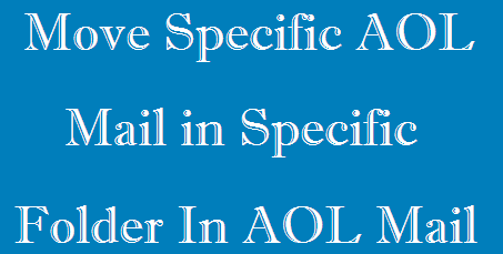 Move Specific AOL Mail in Specific Folder In AOL