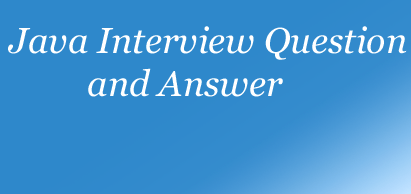 JAVA Interview Question and Answer