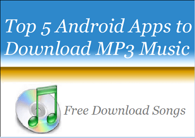 Top 5 Free android Apps to Download MP3 Songs
