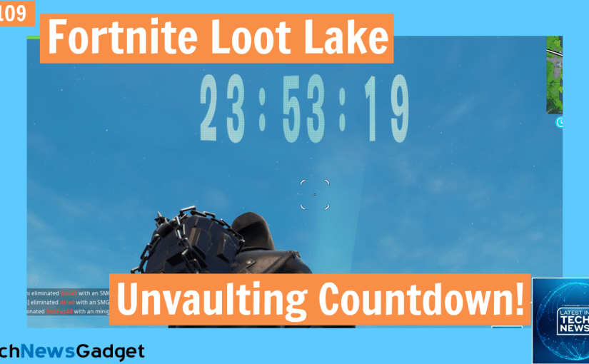 #109 Fortnite's Unvaulting Countdown At Loot Lake