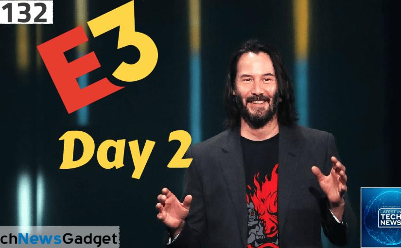 #132 E3 2019 Day 2 Recap